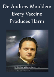 dr_andrew_moulden_every_vaccine_produces_harm