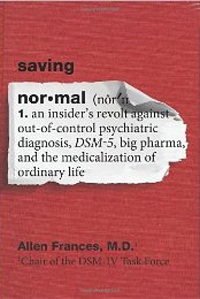 "A slew of books have been recently published exposing the major failings underlying psychiatry's diagnostic procedures, including ""Saving Normal"" by Allen Frances, Chair of the DSM-IV Task Force"