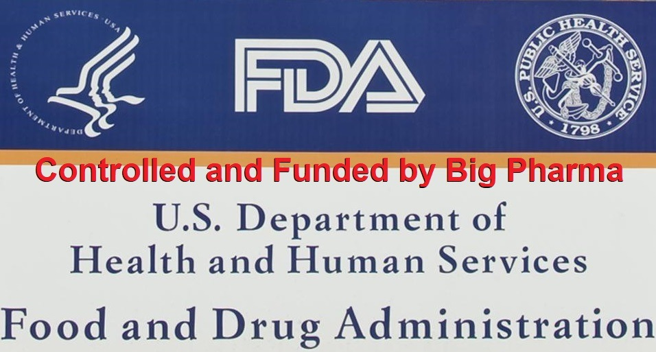 FDA Controlled and funded by Big Pharma