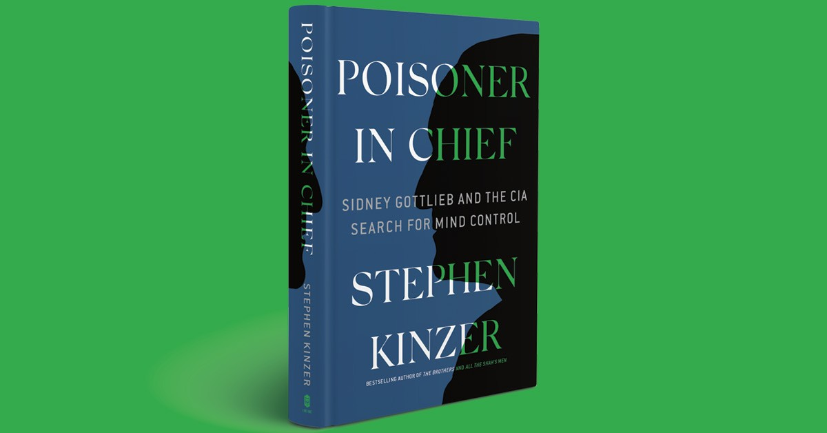 Poisoner in Chief - Sidney Gottlieb and the CIA Search for Mind Control by Stephen Kinzer