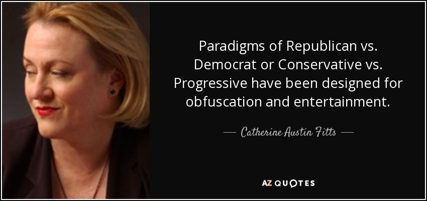 quote-paradigms-of-republican-vs-democrat-or-conservative-vs-progressive-have-been-designed-catherine-austin-fitts-113-65-09